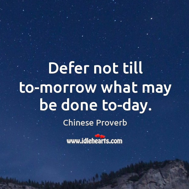 Image, Defer not till to-morrow what may be done to-day.