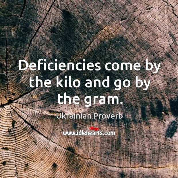 Deficiencies come by the kilo and go by the gram. Ukrainian Proverbs Image