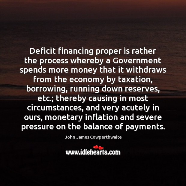 Image, Deficit financing proper is rather the process whereby a Government spends more