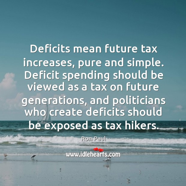 Image, Deficits mean future tax increases, pure and simple.