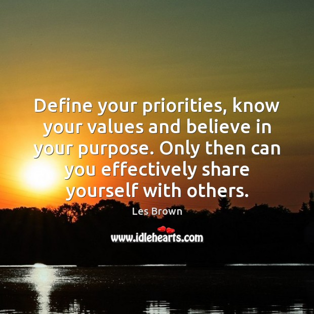 Define your priorities, know your values and believe in your purpose. Only Les Brown Picture Quote