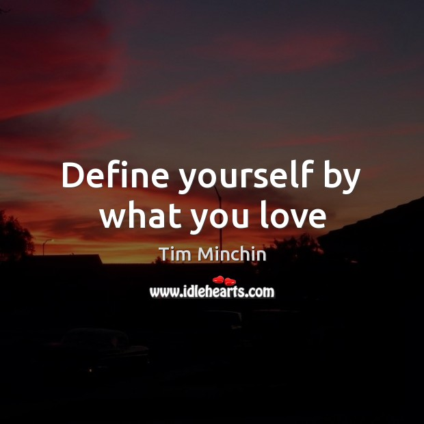 Define yourself by what you love Image