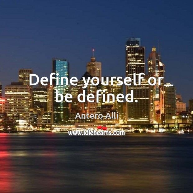 Image, Define yourself or be defined.