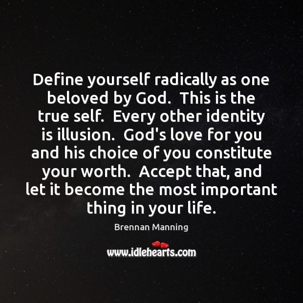 Define yourself radically as one beloved by God.  This is the true Image