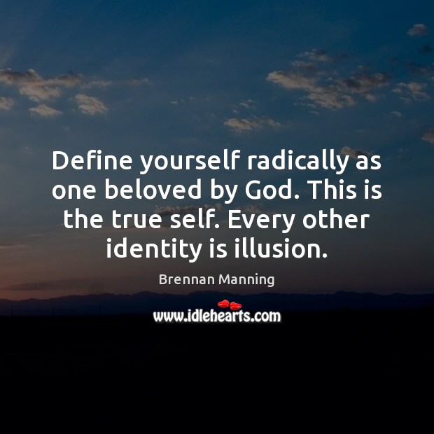 Image, Define yourself radically as one beloved by God. This is the true