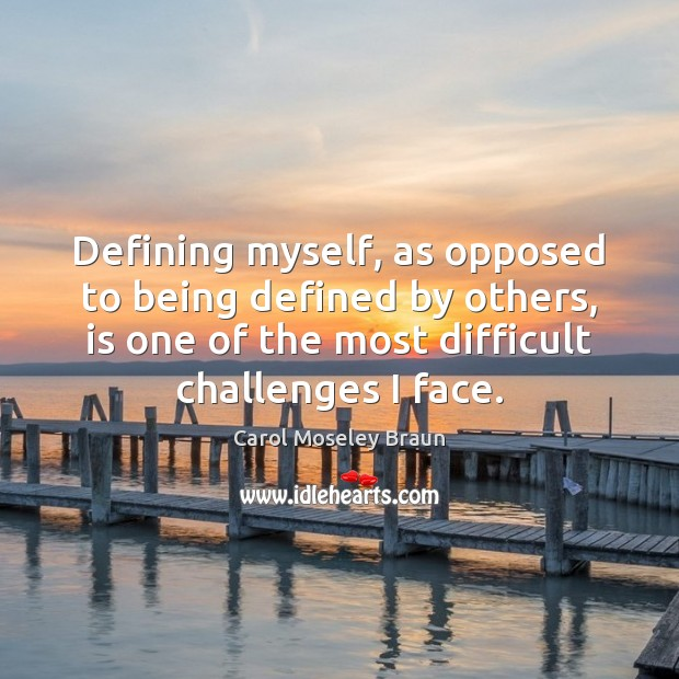 Defining myself, as opposed to being defined by others, is one of Image
