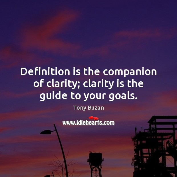 Definition is the companion of clarity; clarity is the guide to your goals. Image