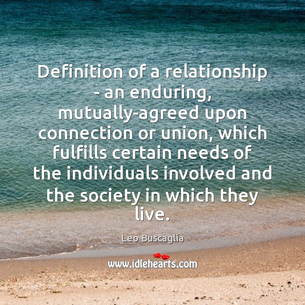 Definition of a relationship – an enduring, mutually-agreed upon connection or union, Image