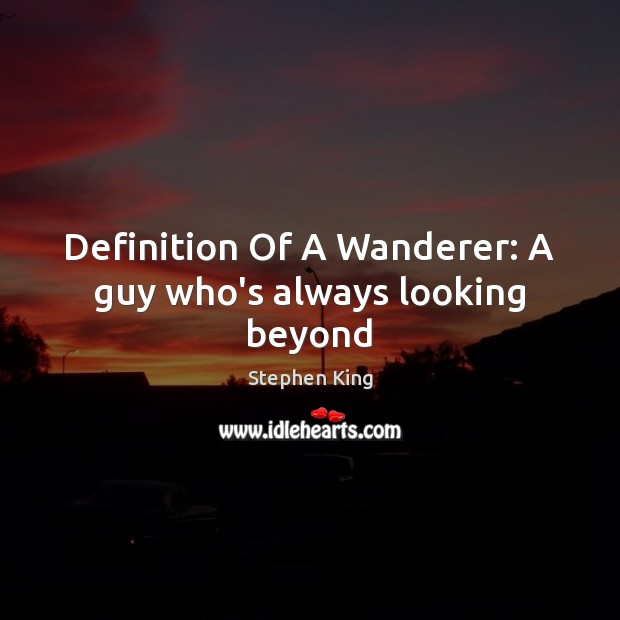 Image, Definition Of A Wanderer: A guy who's always looking beyond