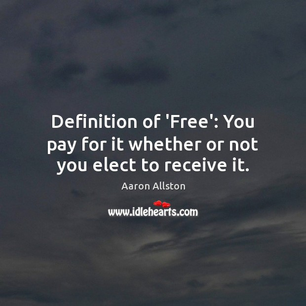 Image, Definition of 'Free': You pay for it whether or not you elect to receive it.