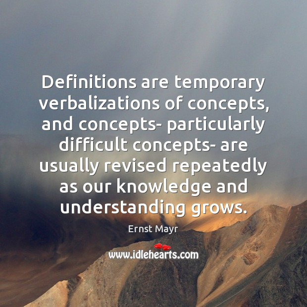 Definitions are temporary verbalizations of concepts, and concepts- particularly difficult concepts- are Image
