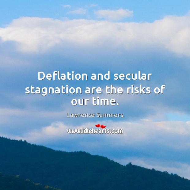 Deflation and secular stagnation are the risks of our time. Image