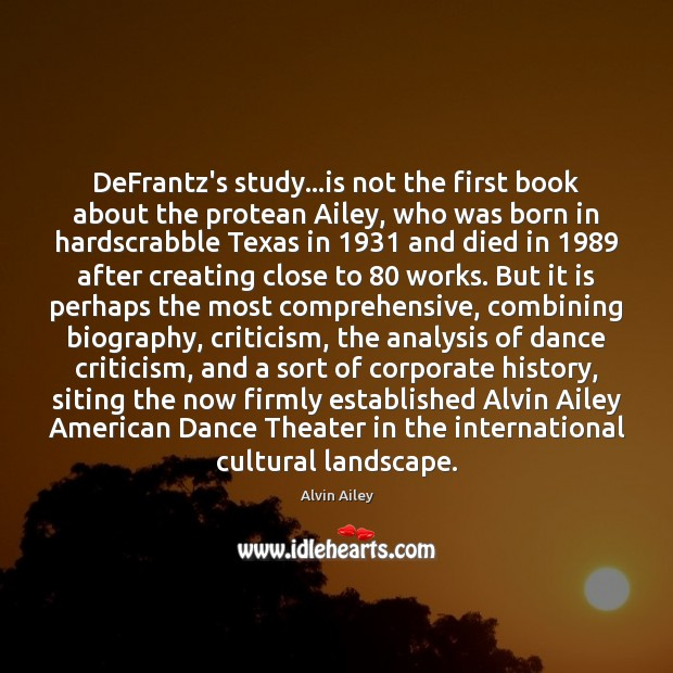 Image, DeFrantz's study…is not the first book about the protean Ailey, who
