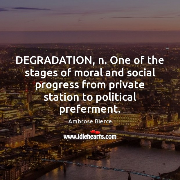 DEGRADATION, n. One of the stages of moral and social progress from Image