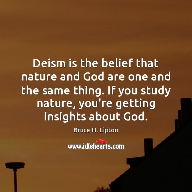 Deism is the belief that nature and God are one and the Bruce H. Lipton Picture Quote