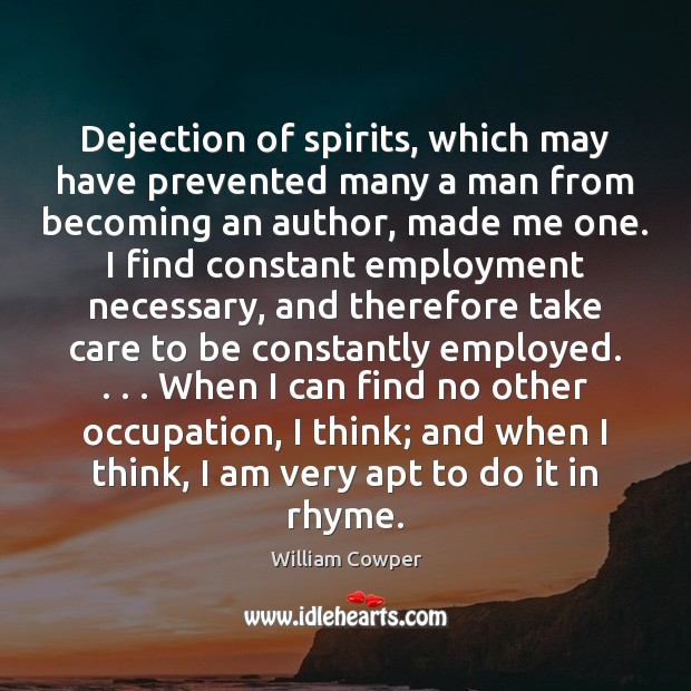 Dejection of spirits, which may have prevented many a man from becoming William Cowper Picture Quote