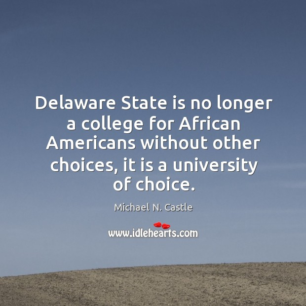 Image, Delaware state is no longer a college for african americans without other choices, it is a university of choice.