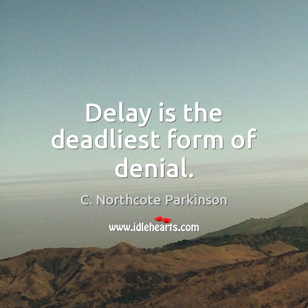 Image, Delay is the deadliest form of denial.