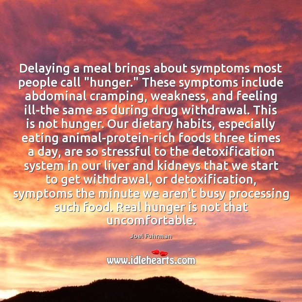 "Delaying a meal brings about symptoms most people call ""hunger."" These symptoms Hunger Quotes Image"