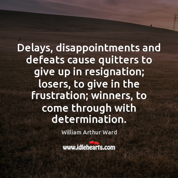 Image, Delays, disappointments and defeats cause quitters to give up in resignation; losers,