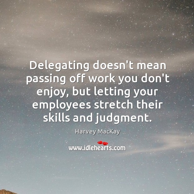 Image, Delegating doesn't mean passing off work you don't enjoy, but letting your