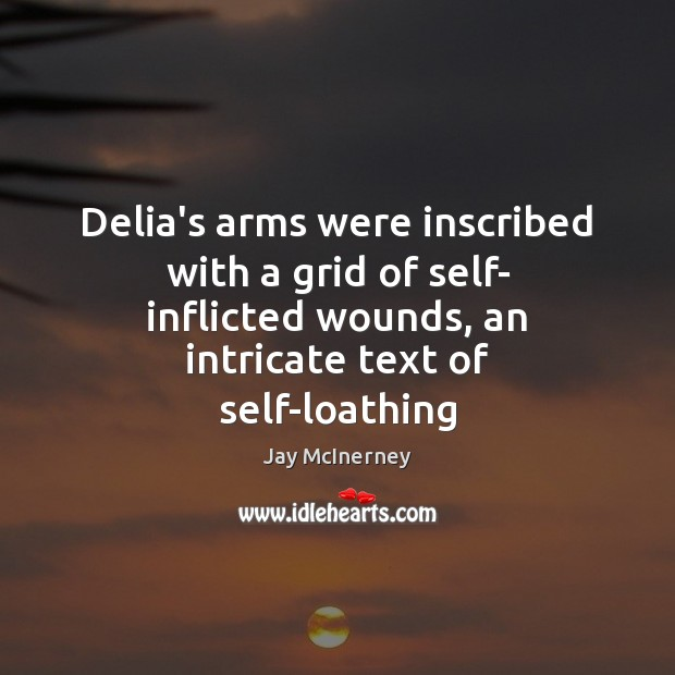 Delia's arms were inscribed with a grid of self- inflicted wounds, an Jay McInerney Picture Quote