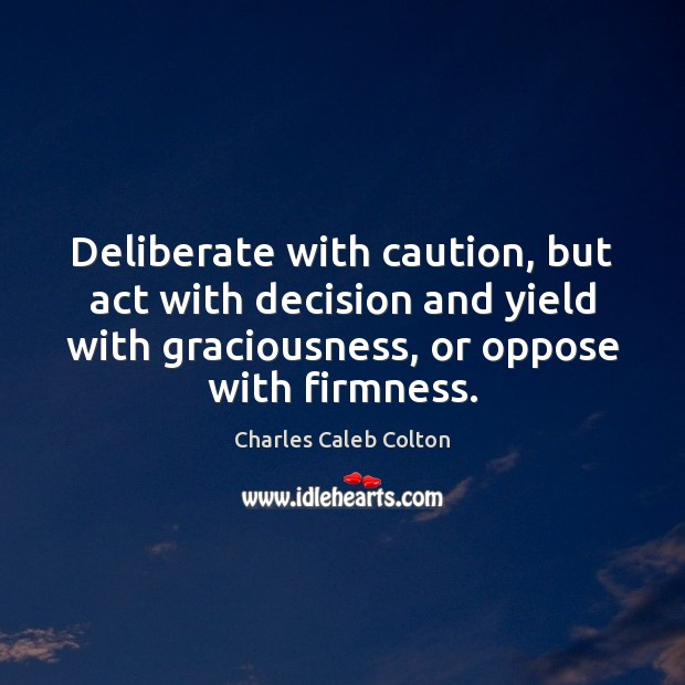 Image, Deliberate with caution, but act with decision and yield with graciousness, or