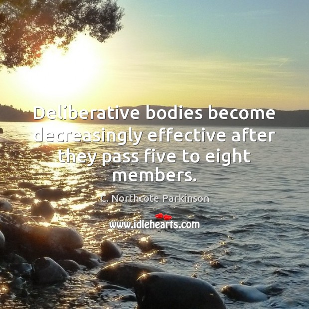 Image, Deliberative bodies become decreasingly effective after they pass five to eight members.