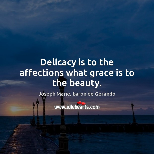 Image, Delicacy is to the affections what grace is to the beauty.