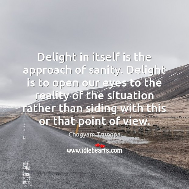 Image, Delight in itself is the approach of sanity. Delight is to open
