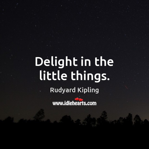 Delight in the little things. Image