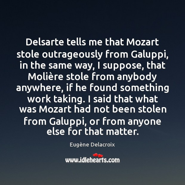 Delsarte tells me that Mozart stole outrageously from Galuppi, in the same Eugène Delacroix Picture Quote