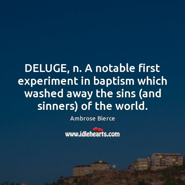 Image, DELUGE, n. A notable first experiment in baptism which washed away the
