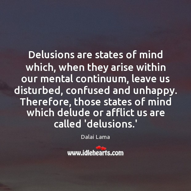 Delusions are states of mind which, when they arise within our mental Image