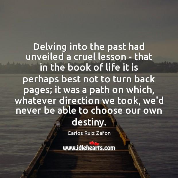 Delving into the past had unveiled a cruel lesson – that in Carlos Ruiz Zafon Picture Quote