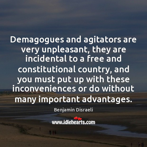 Image, Demagogues and agitators are very unpleasant, they are incidental to a free