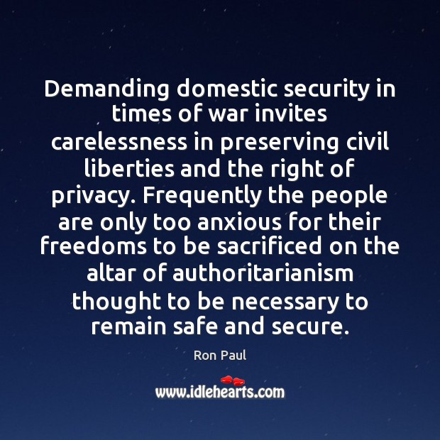 Demanding domestic security in times of war invites carelessness in preserving civil Ron Paul Picture Quote