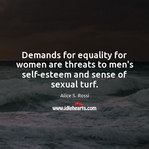 Image, Demands for equality for women are threats to men's self-esteem and sense of sexual turf.