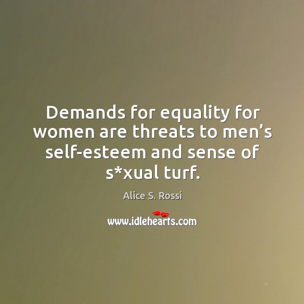 Image, Demands for equality for women are threats to men's self-esteem and sense of s*xual turf.