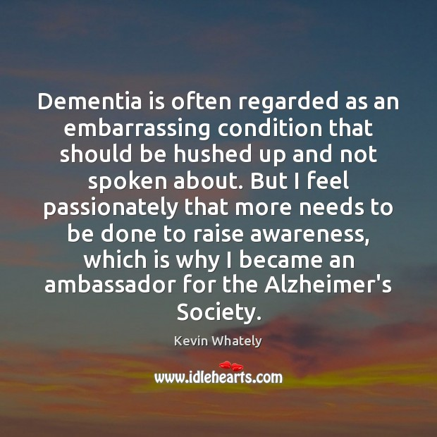 Dementia is often regarded as an embarrassing condition that should be hushed Image