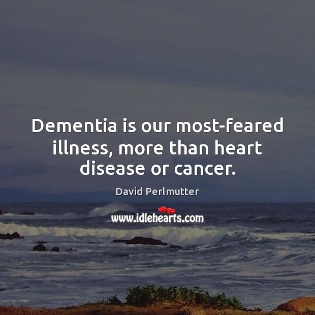 Dementia is our most-feared illness, more than heart disease or cancer. Image