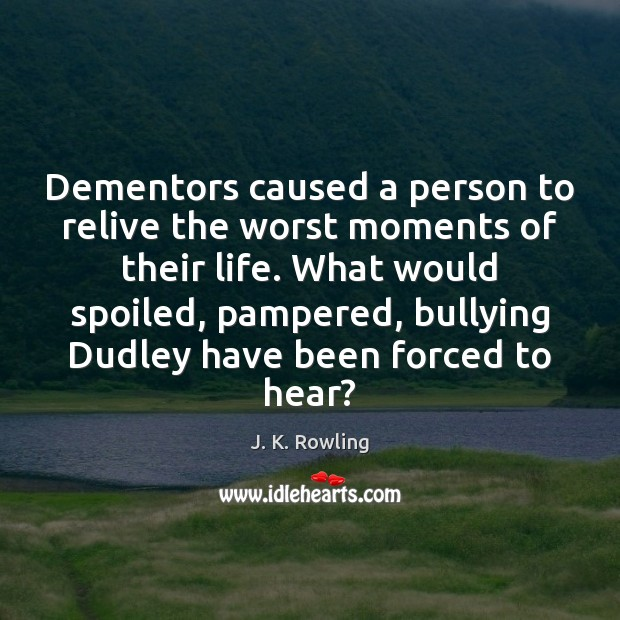 Dementors caused a person to relive the worst moments of their life. Image