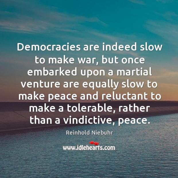 Democracies are indeed slow to make war Image