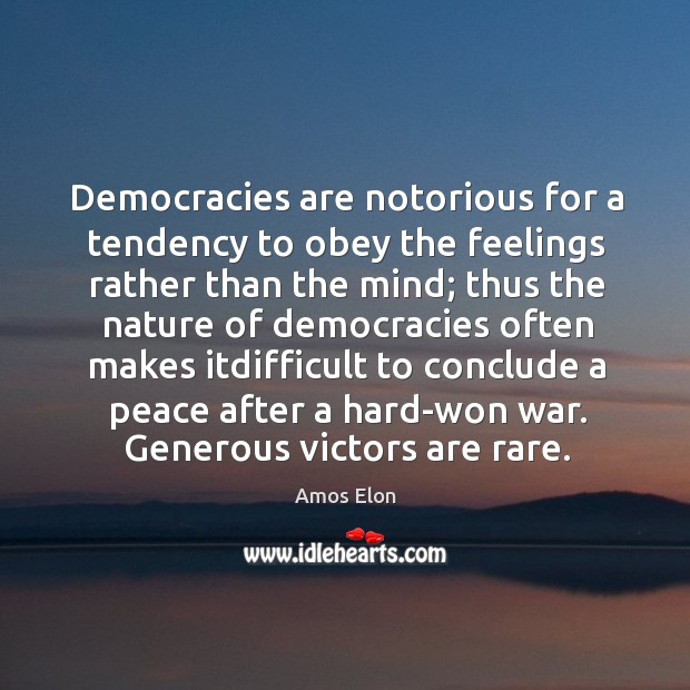 Democracies are notorious for a tendency to obey the feelings rather than Image