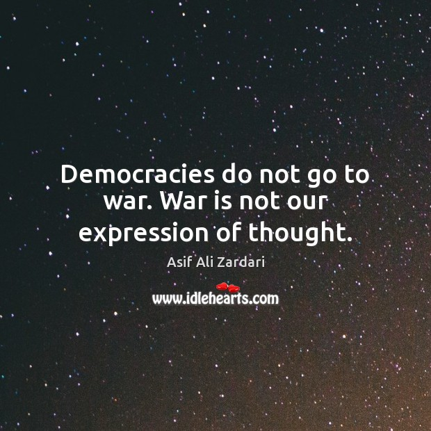 Image, Democracies do not go to war. War is not our expression of thought.