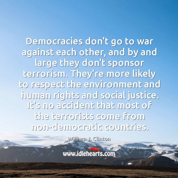 Democracies don't go to war against each other, and by and large Image