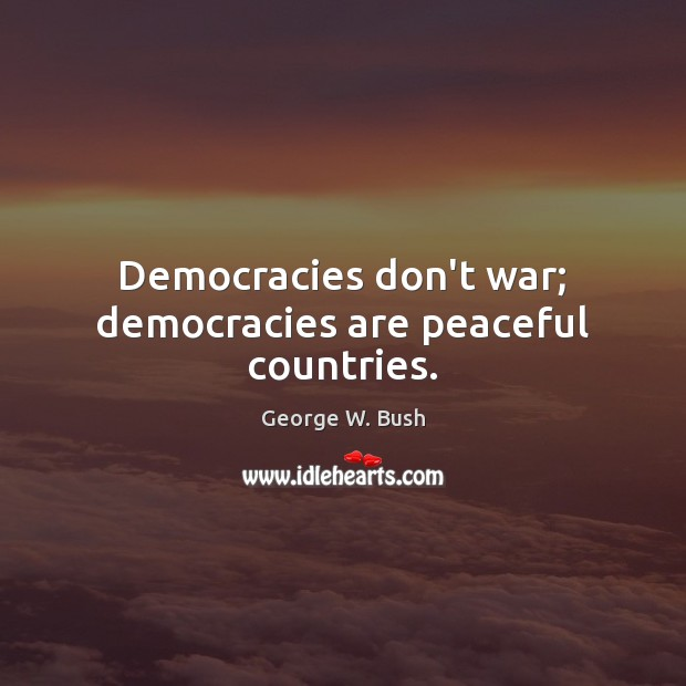 Democracies don't war; democracies are peaceful countries. Image