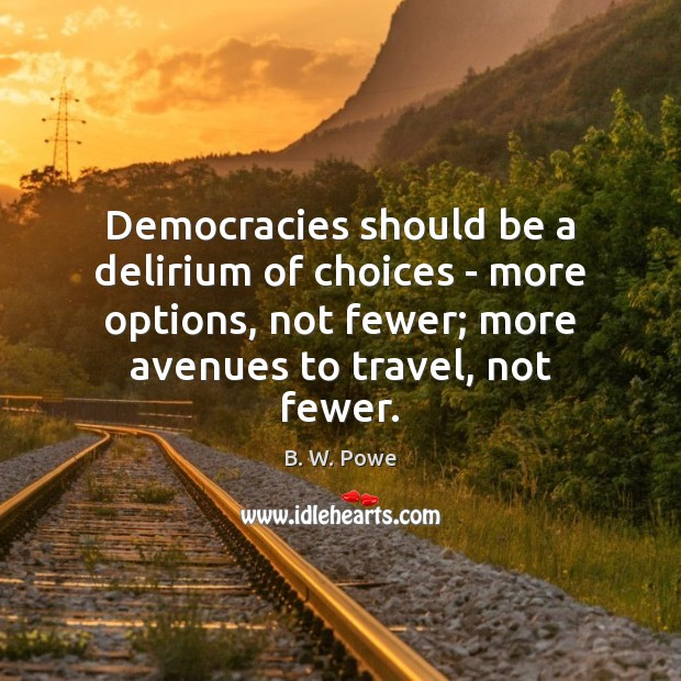 Democracies should be a delirium of choices – more options, not fewer; Image