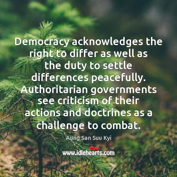 Democracy acknowledges the right to differ as well as the duty to Image