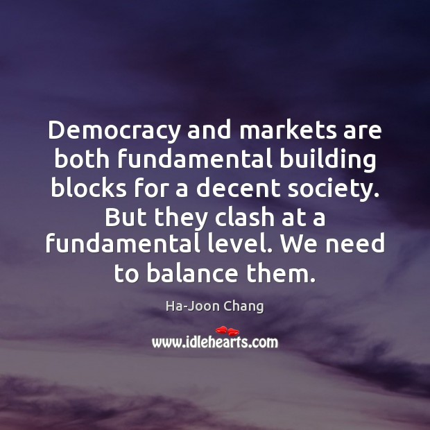 Image, Democracy and markets are both fundamental building blocks for a decent society.